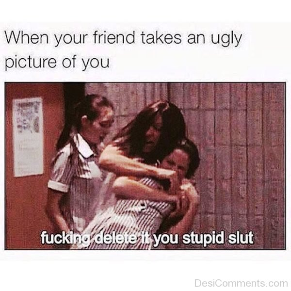 When Your Friend Takes An Ugly Picture