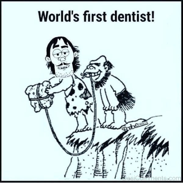 Worlds First Dentist