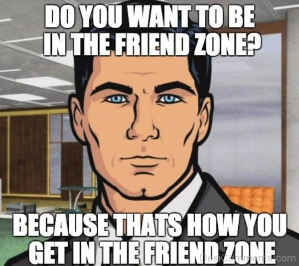Do You Want To Be In The Friend Zone