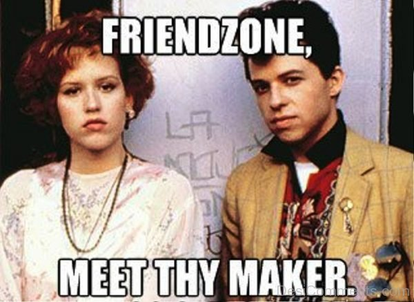 Friendzone Meet Thy Maker
