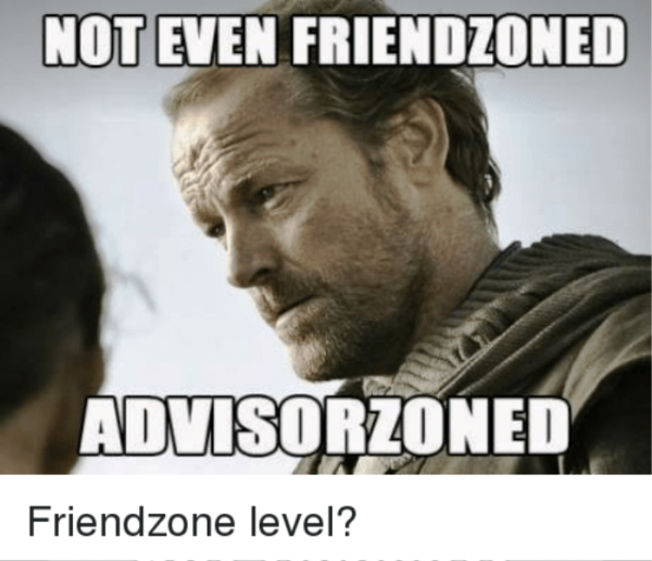 Not Even Friendzoned Advisorzoned