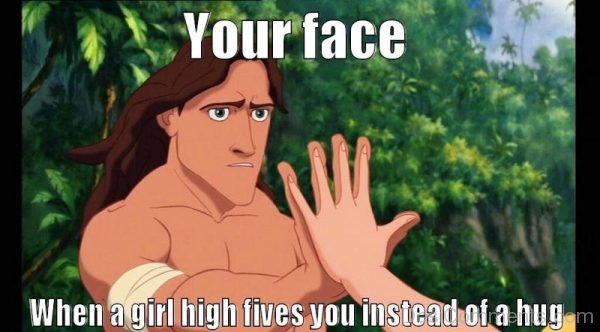 Your Face When A Girl High Fives You
