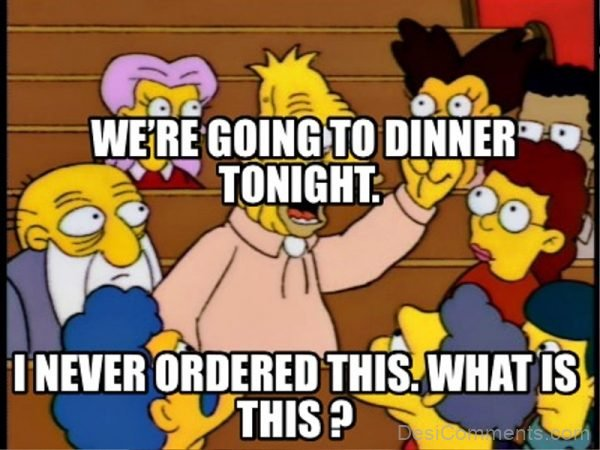 We're Going To Dinner Tonight