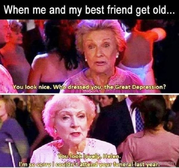When Me And My Best Friend Get Old