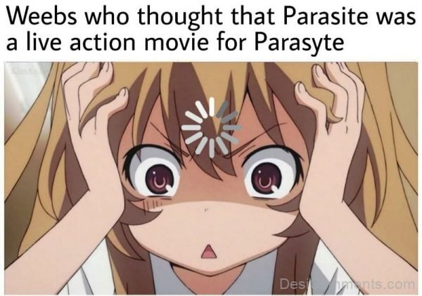Weebs Who Tought That Parasite