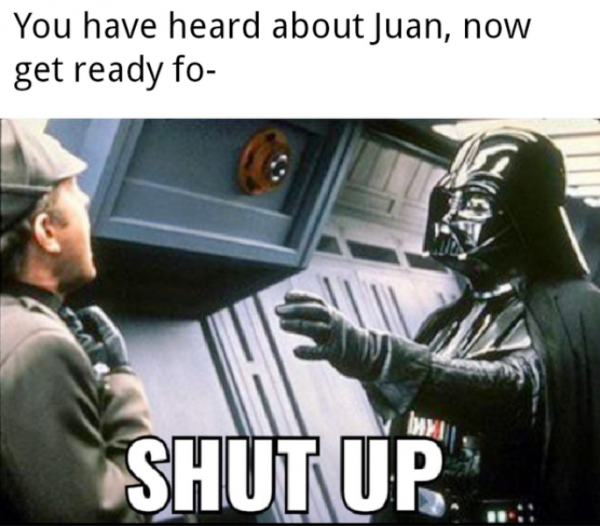 You Have Heard About Juan
