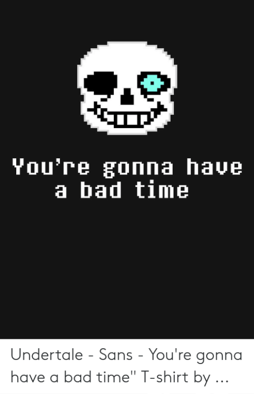 You're Gonna Have A Bad Time
