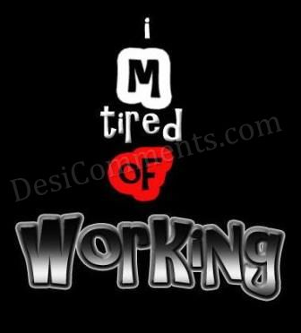 I m Tired Of Working