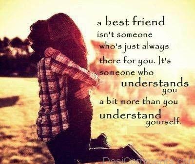 A Best Friend Is Someone Who Understands You