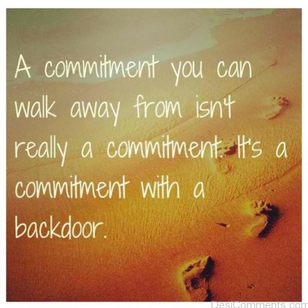 A Commitment You Can Walk Away From Isn't Really A Commitment