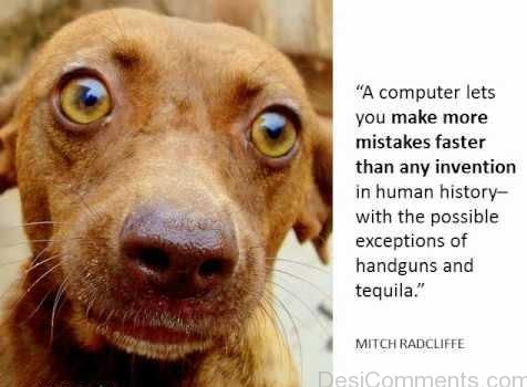A Computer Lets You Make More Mistakes Faster Than Any Invention In Human History With The Possible Exceptions Of Handguns And Tequila