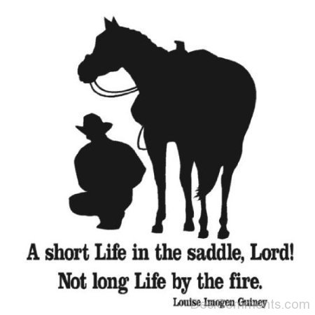 A Short Life In The Saddle Lord Not Long Life By The Fire