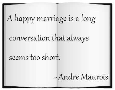 A happy marriage is a long conversation that always seems too short