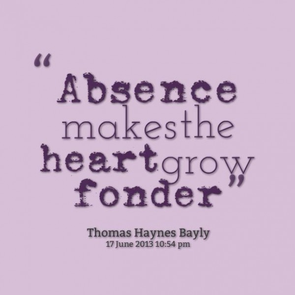absence make one heart grow fonder It is a battle fought in the mind does absence make the heart grow fonder if i can  keep my thoughts directed at the positive things in our.