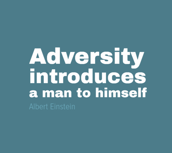 Adversity introduces a man to himself