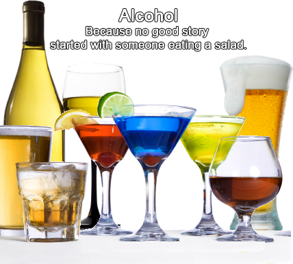 Alcohol beacuse no good story started with someone eating a salad