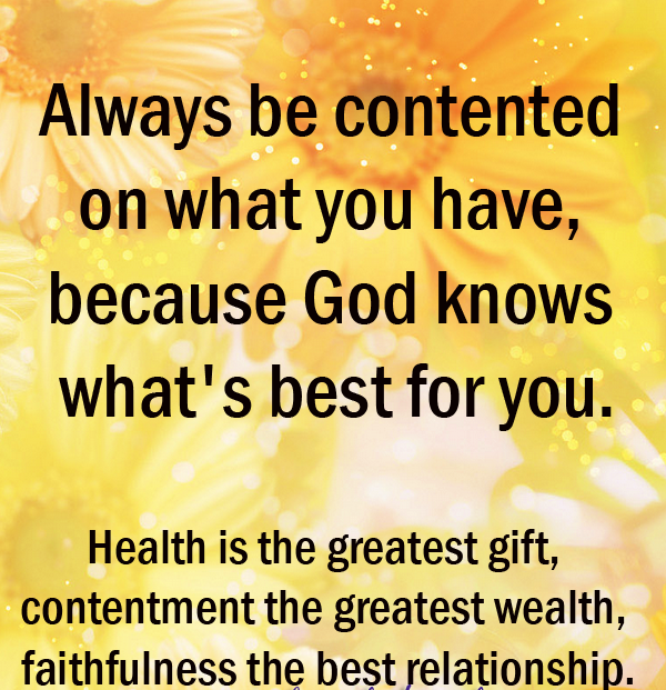 Always Be Conteneted On What You Have, Because God Knows What's Best For You