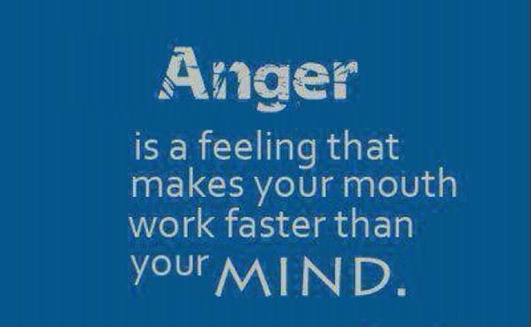 Anger Is Feelings That Makes Your Mouth Faster Than Your Mind