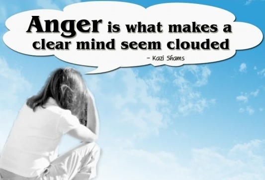 Anger Is What Makes A Clear Mind Seem Clouded