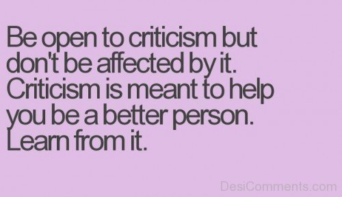 Be Open To Criticism But Don't Be Affected By It