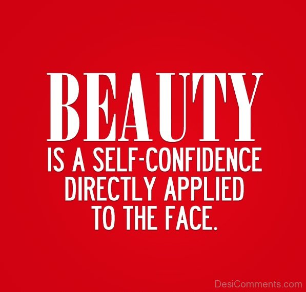 Beauty Is A Self Confidence Directly Applied To The Face