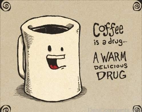 Coffee Is Drug