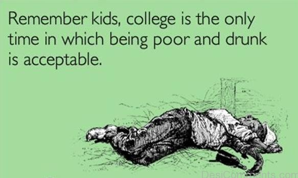 College Is The Only Time In Which Being Poor And Drunk Is Acceptable