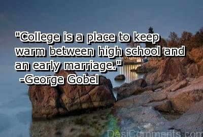 College Is a Place To Keep Warm Between High School And An Early Marriage