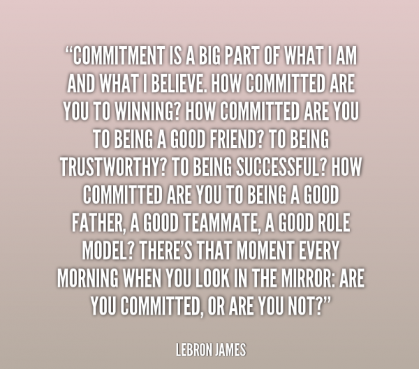Commitment Is A Big Part Of What I Am And What I Believe