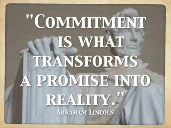 Commitment Is What Transforms A Promise Into Reality