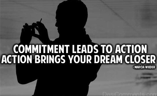 Commitment Leads To Action Action Brings Your Dream Closer