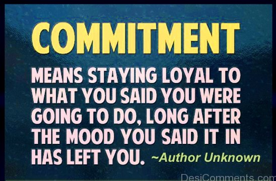 Commitment Means Staying Loyal To What You Said