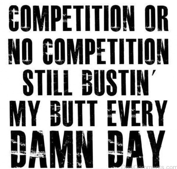 Competition Or No Competition Still Bustin