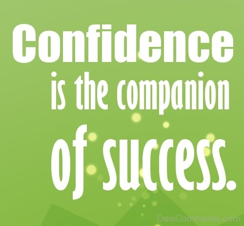 Confidence Is The Companion Of Success