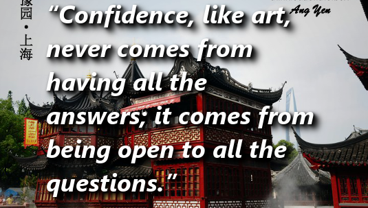 Confidence, Like Art, Never Comes From Having All The Answer