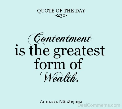 Contentment Is The Greatest From Of Wealth