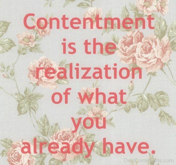 Contentment Is The Realization Of What You Already Have