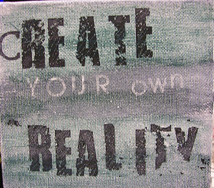 Create you own reality