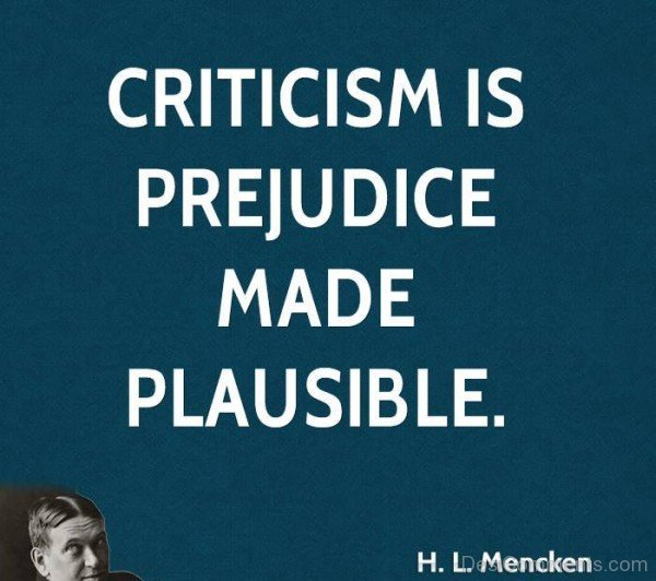 Criticism Is Prejudice Made Plausible