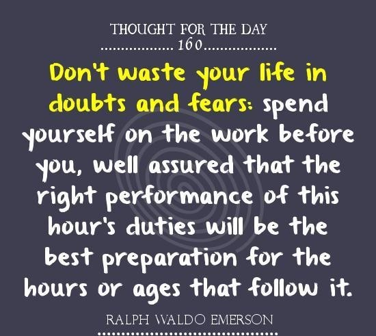 Don't Waste Your Life In Doubts And Fears