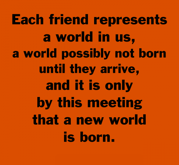 Each Friend Represents A World In Us