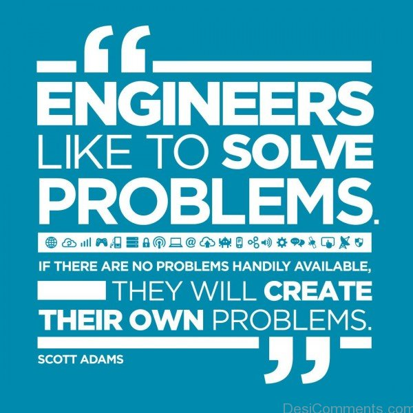 Engineers Like To Solve Problems