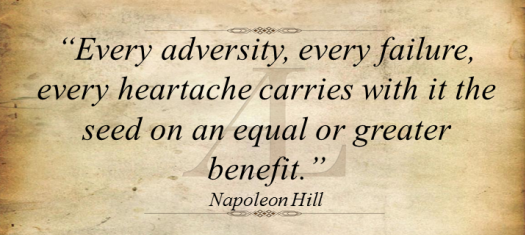 Every adversity every failure every heartache carries with it the seed on an equal or greater benefit