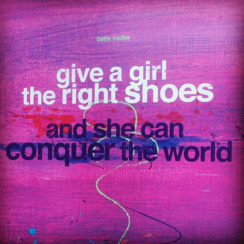 Give A Girl The Right Shoes And She Can ConquerThe World