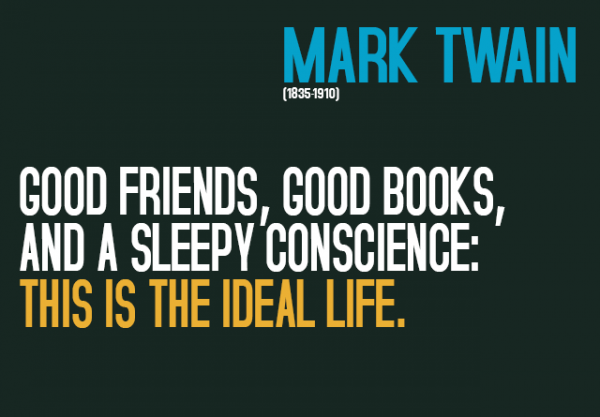 Good Friends , Good Books And A Sleepy Conscience This Is The Ideal Life