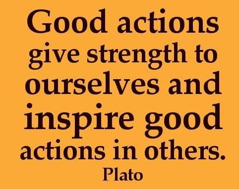 Good actions give strenght to ourselves and inspire good