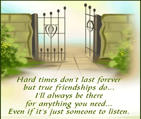Hard times don't last forever but true friendships do