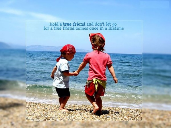 Hold a true friend...