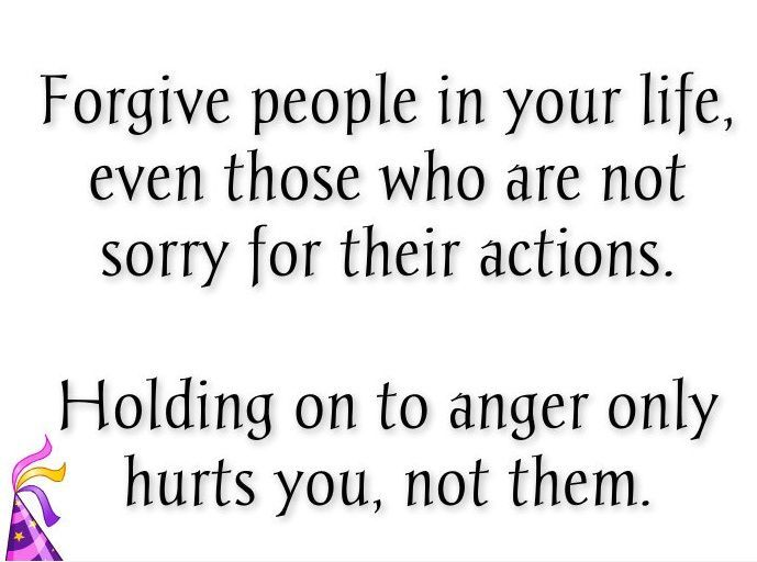 """Forgive people in your life, even those who are not ..."