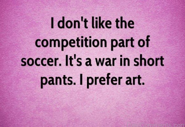 I Don't Like The Competition Part Of Soccer